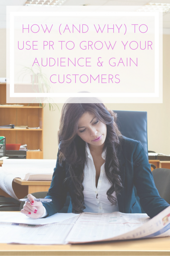 how + why to use PR to grow your audience + gain customers